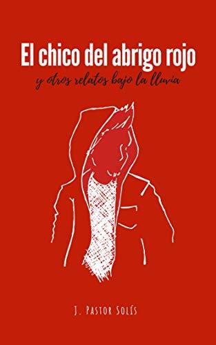 El chico del abrigo rojo: y otros relatos bajo la lluvia