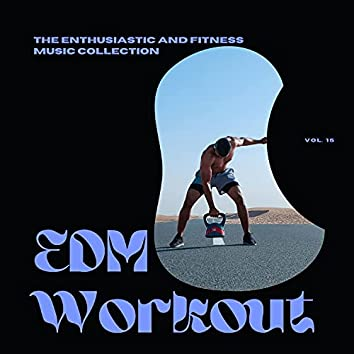 EDM Workout - The Enthusiastic And Fitness Music Collection, Vol 15