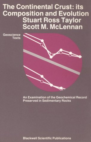 The Continental Crust: Its Composition and Evolution: An Examination of the Geochemical Record Preserved in Sedimentary Rocks