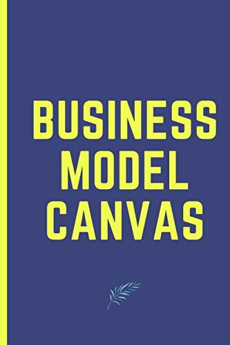 Business Model Canvas: Construire son business modèle à partir du Business Model Nouvelle Génération. Pour élaborer une stratégie de développement