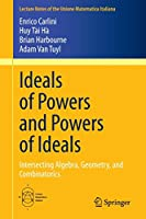 Ideals of Powers and Powers of Ideals: Intersecting Algebra, Geometry, and Combinatorics (Lecture Notes of the Unione Matematica Italiana)