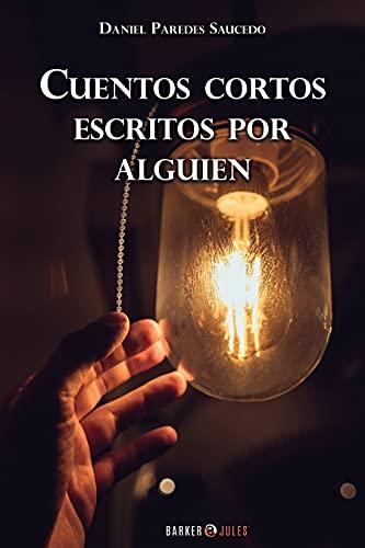 Cuentos Cortos Escritos Por Alguien: Historias de suspenso, drama y amor. (Por Daniel Paredes)