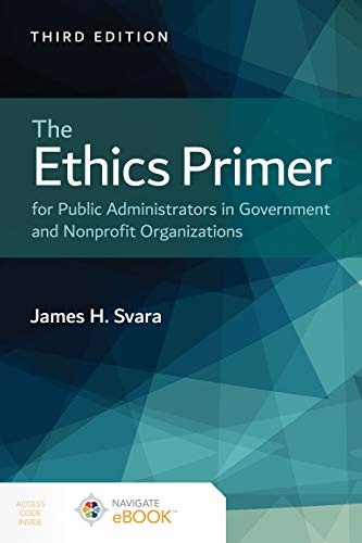 Compare Textbook Prices for The Ethics Primer for Public Administrators in Government and Nonprofit Organizations 3 Edition ISBN 9781284211573 by Svara, James H.