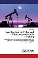 Investigation for Enhanced Oil Recovery with ASP Flooding