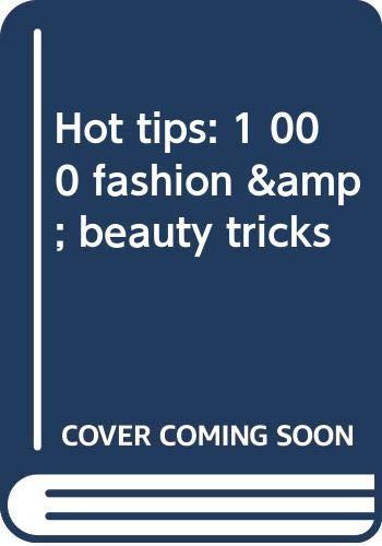 Hot tips: 1,000 fashion & beauty tricks