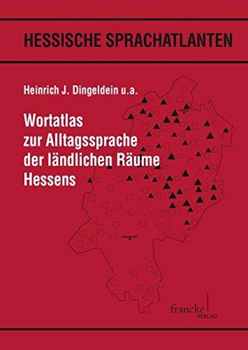 Wortatlas zur Alltagssprache der ländlichen Räume Hessens (Hessische Sprachatlanten / der Arbeitsstelle Sprache in Hessen und Hessen-Nassauisches ...