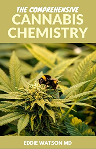 THE COMPREHENSIVE CANNABIS CHEMISTRY: Essential Guide On Cannabis Extraction, Techniques and Therapeutic Condition (English Edition)