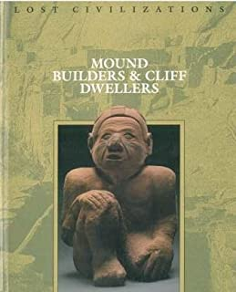 Mound Builders & Cliff Dwellers (Lost Civilizations)