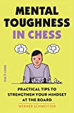 Mental Toughness in Chess: Practical Tips to Strengthen Your Mindset at the Board - Werner Schweitzer