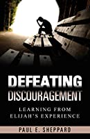 Defeating Discouragement: Learning from Elijah's Experience