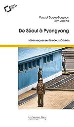 De Séoul à Pyongyang - Idées reçues sur les deux Corées de Kim Joo-No