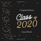 Class of 2020 Guest Book: Congratulations Sign in Guest Book, Graduation Party Memory Book, Graduation Decorations, Graduation Autograph Book, Congratulation Message Book (Graduation Guest Book)