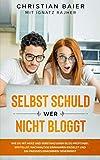 Selbst schuld wer nicht bloggt: Wie Du mit Herz und Verstand einen Blog profitabel erstellst,...