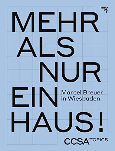 Mehr als ein Haus!: Marcel Breuer in Wiesbaden (CCSA Topics: Schriftenreihe des Center for Critical Studies in Architecture)