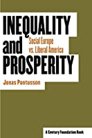 Inequality And Prosperity: Social Europe Vs. Liberal America (A Century Foundation Book Cornell Studies in Political Economy)