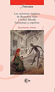 Los universos mágicos de remedios varo e Isabel allende. Fantasmas y espíritus (Thesaurus) (Spanish Edition)