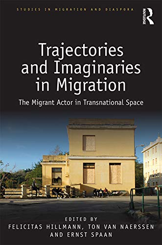 Trajectories and Imaginaries in Migration: The Migrant Actor in Transnational Space (Studies in Migration and Diaspora) (English Edition)