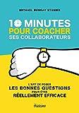 10 minutes pour coacher ses collaborateurs. L'art de poser LES bonnes questions pour être réellement efficace.