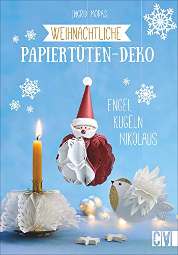 Weihnachtliche Papiertüten-Deko. Engel, Kugeln, Nikolaus. Weihnachtsbasteln mit Papiertüten: schnell, einfach und mit wenig Materialaufwand. Inklusive Vorlagen in Originalgröße.