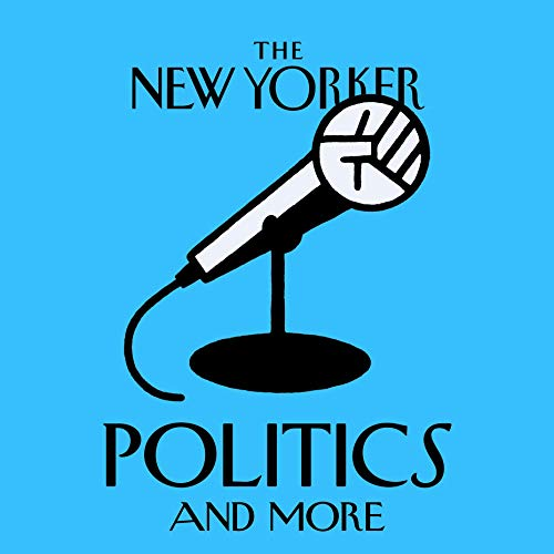 The New Yorker: Politics and More  By  cover art