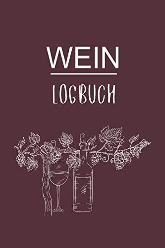Wein Logbuch: Super für jeden Sammler als Journal Notizbuch Ausrüstung zum eintragen von Notizen und für jeden Weinverkoster mit Weinkeller