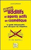 Additifs et agents actifs en cosmétique : Danger : Le guide indispensable pour décrypter les étiquettes