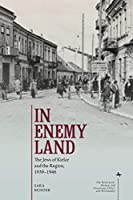 In Enemy Land: The Jews of Kielce and the Region, 1939-1946 (Holocaust: History and Literature, Ethics and Philosophy)
