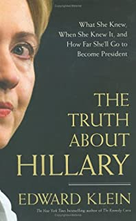 The Truth About Hillary : What She Knew When She Knew It and How Far She'll Go to Become President