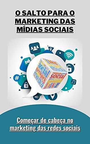 O Salto para o Marketing das Mídias Sociais: Começar de cabeça no marketing das redes sociais
