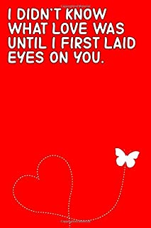 I didn't know what love was until I first laid eyes on you.: Valentines Day Notebook/Journal Gifts, Birthdays, Her & Him, Girlfriend & Boyfriend, Husband & Wife, Fiancee & Fiance, Lovers.