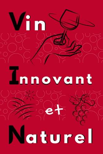 Vin Innovant et Naturel: Carnet de notes Vin pour viticulteur – Cahier pour passionné d'œnologie et de vins naturels - 120 pages lignées pour souvenirs.