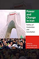 Power and Change in Iran: Politics of Contention and Conciliation (Middle East Studies)