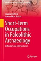 Short-Term Occupations in Paleolithic Archaeology: Definition and Interpretation (Interdisciplinary Contributions to Archaeology)