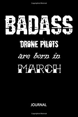 Badass Drone Pilots are born in March Notebook Birthday Or University Graduation gift: Lined Notebook / Journal Gift, 110 Pages, 6x9, Soft Cover, Matte Finish