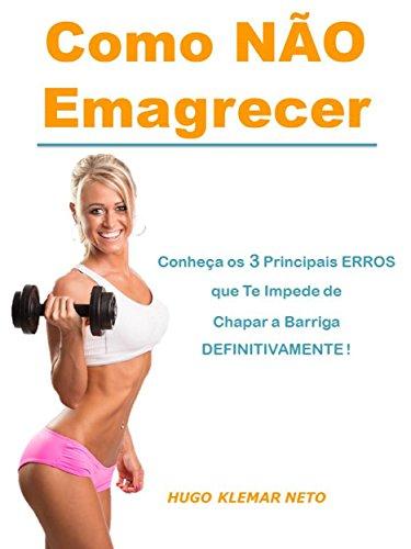 Como NÃO Emagrecer: Conheça os 3 Principais Erros que te Impede de Chapar a Barriga DEFINITIVAMENTE ! (Portuguese Edition)