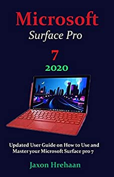 Microsoft Surface Pro 7 2020  Updated User Guide on How to Use and Master your Microsoft Surface pro 7