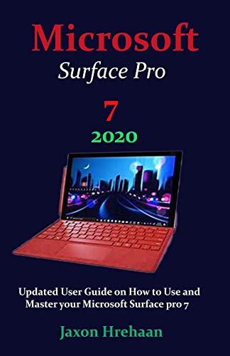Microsoft Surface Pro 7 2020: Updated User Guide on How to Use and Master your Microsoft Surface pro 7