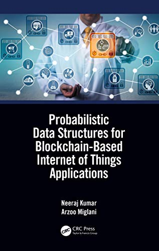 Probabilistic Data Structures for Blockchain-Based Internet of Things Applications Front Cover