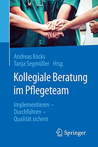 Kollegiale Beratung im Pflegeteam: Implementieren - Durchführen - Qualität sichern