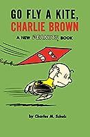 Go Fly a Kite, Charlie Brown: A New Peanuts Book