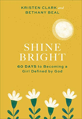 Shine Bright: 60 Days to Becoming a Girl Defined by God