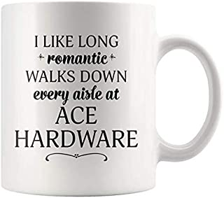 I Like Long Romantic Walks Down Every Aisle At Ace Hardware Funny Coffee Mugs for Women & Men - 11 oz Double Side Cup
