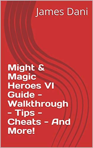 Might & Magic Heroes VI Guide - Walkthrough - Tips - Cheats - And More! (English Edition)