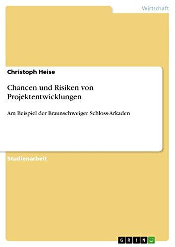Chancen und Risiken von Projektentwicklungen: Am Beispiel der Braunschweiger Schloss-Arkaden