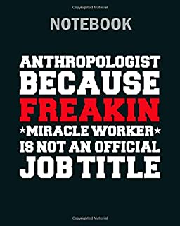 Notebook: anthropologist because miracle worker not a job title anthropology - 50 sheets, 100 pages - 8 x 10 inches