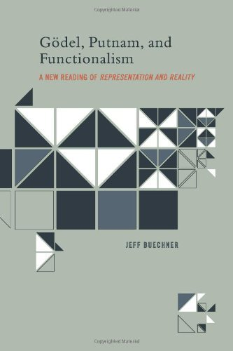 Gödel, Putnam, and Functionalism: A New Reading of 'Representation and Reality' (A Bradford Book)