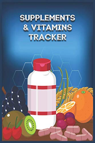 Supplements & Vitamins Tracker: Personal Diary to Record and Track vitamins &supplement Dosage, Daily Health and Nutrition Reading Tracker Logbook