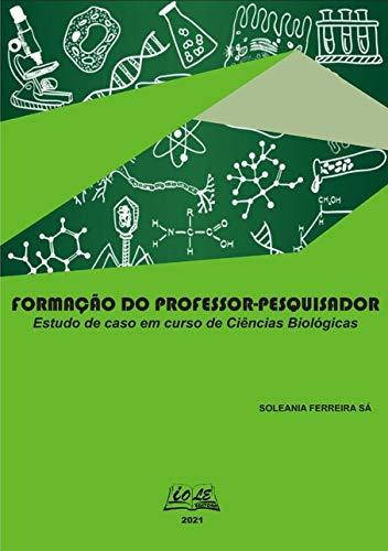 Formação Do Professor-pesquisador: Estudo De Caso Em Curso De Ciências Biológicas