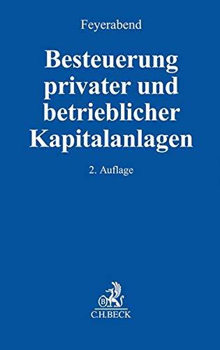 Besteuerung privater und betrieblicher Kapitalanlagen: Finanzinstrumente, Investmentanteile, Immobilieninvestitionen, Veräußerungsgeschäfte, Altersvorsorge