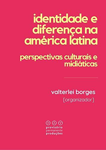 Identidade e diferença na América Latina: Perspectivas culturais e midiáticas